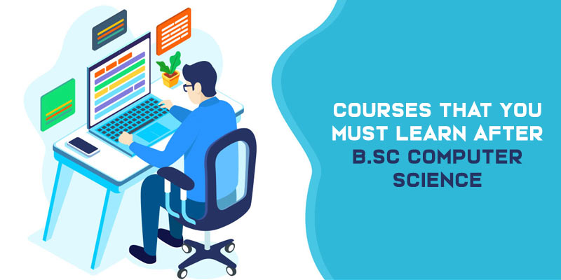 Courses that you Must learn after B.Sc Computer Science