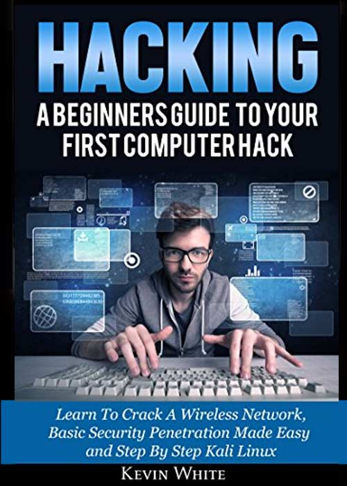 Hacking: A beginner's guide to Your First Computer Hack